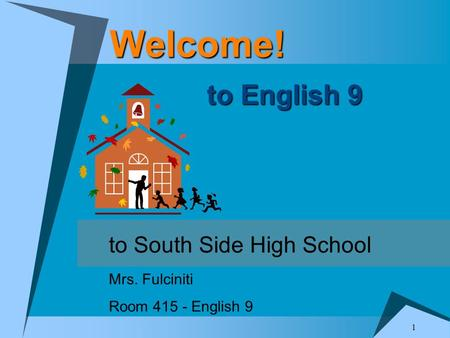 1 Welcome! to English 9 to South Side High School Mrs. Fulciniti Room 415 - English 9.