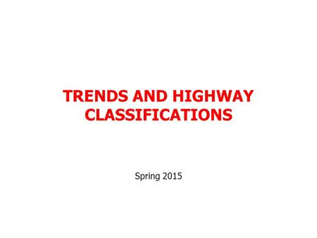TRENDS AND HIGHWAY CLASSIFICATIONS Spring 2015. Examples of highway design problems