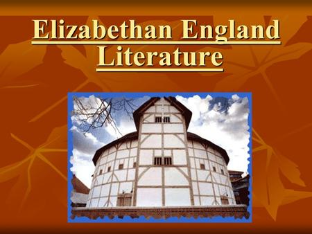 Elizabethan England Literature. Poetry Elizabethan England was a great period of literature. There were such popular writers as William Shakespeare, Christopher.