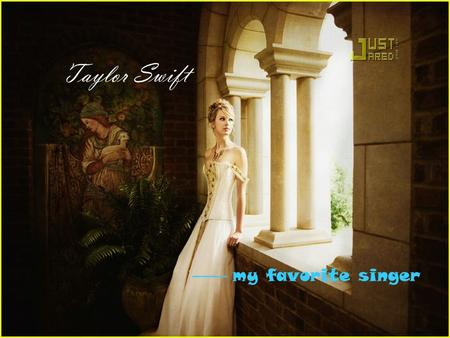 Taylor Swift —— my favorite singer. Taylor Taylor Introduction Introduction Taylor In my eyesIn my eyes Taylor something elsesomething else.