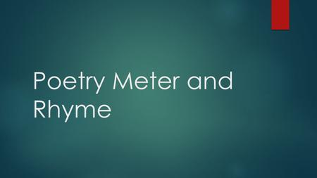 Poetry Meter and Rhyme.
