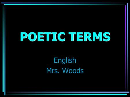 POETIC TERMS English Mrs. Woods 2 different types: Literary & Historical.