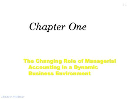 1 Chapter One The Changing Role of Managerial Accounting in a Dynamic Business Environment.