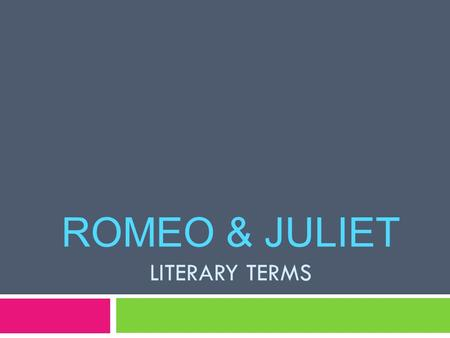 ROMEO & JULIET LITERARY TERMS. Literary Terms Definition TragedyDrama that ends in catastrophe—most often death—for the main character and often for several.