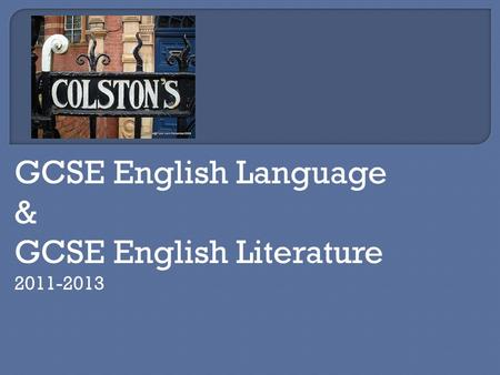GCSE English Language & GCSE English Literature 2011-2013.