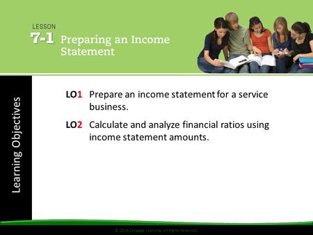 © 2014 Cengage Learning. All Rights Reserved. Learning Objectives © 2014 Cengage Learning. All Rights Reserved. LO1 Prepare an income statement for a service.