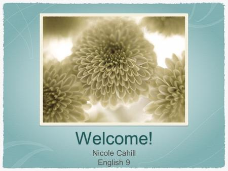 Welcome! Nicole Cahill English 9. Introduction 5th year at RHS, 9th year teaching overall McDaniel College: B.A in English Currently attending Eastern.