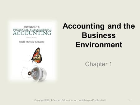 Accounting and the Business Environment Chapter 1 1-1Copyright ©2014 Pearson Education, Inc. publishing as Prentice Hall.