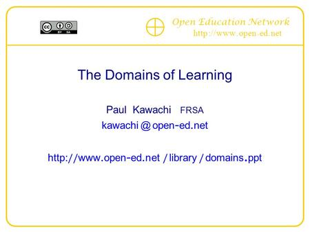 Open Education Network http :// www. open - ed. net The Domains of Learning --------------------------------------------------------------------------
