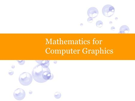 Mathematics for Computer Graphics. Lecture Summary Matrices  Some fundamental operations Vectors  Some fundamental operations Geometric Primitives: