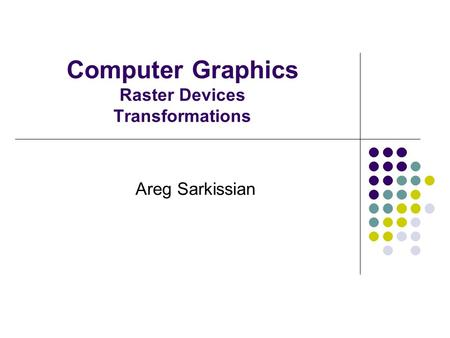 Computer Graphics Raster Devices Transformations Areg Sarkissian.
