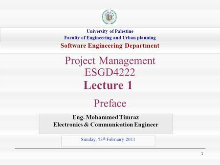 1 Eng. Mohammed Timraz Electronics & Communication Engineer University of Palestine Faculty of Engineering and Urban planning Software Engineering Department.