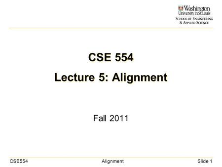 CSE554AlignmentSlide 1 CSE 554 Lecture 5: Alignment Fall 2011.