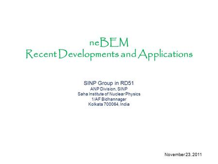 NeBEM Recent Developments and Applications SINP Group in RD51 ANP Division, SINP Saha Institute of Nuclear Physics 1/AF Bidhannagar Kolkata 700064, India.