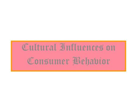 Cultural Influences on Consumer Behavior. Other Aspects of Culture Although Every Culture is Different, 4 Dimensions Appear to Account for Much of This.