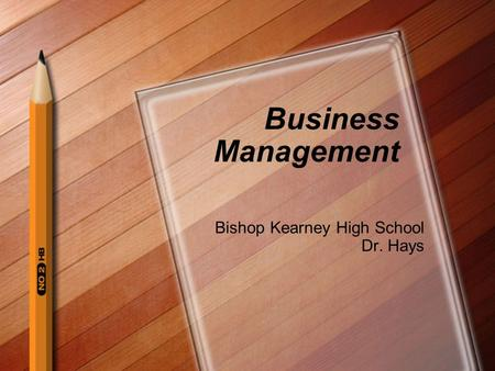 Business Management Bishop Kearney High School Dr. Hays.