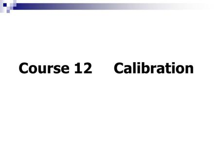 Course 12 Calibration. 1.Introduction In theoretic discussions, we have assumed: ----- Camera is located at the origin of coordinate system of scene.
