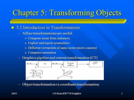 2003CS Hons RW778 Graphics1 Chapter 5: Transforming Objects 5.2 Introduction to Transformations 5.2 Introduction to Transformations –Affine transformations.