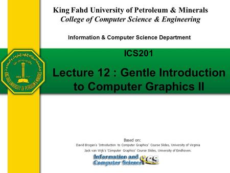 ICS201 Lecture 12 : Gentle Introduction to Computer Graphics II King Fahd University of Petroleum & Minerals College of Computer Science & Engineering.