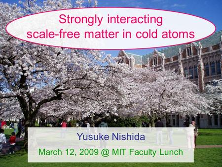Strongly interacting scale-free matter in cold atoms Yusuke Nishida March 12, MIT Faculty Lunch.