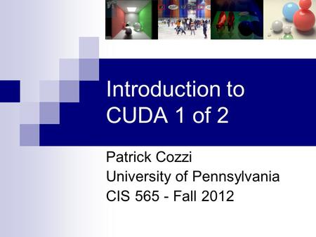 Introduction to CUDA 1 of 2 Patrick Cozzi University of Pennsylvania CIS 565 - Fall 2012.