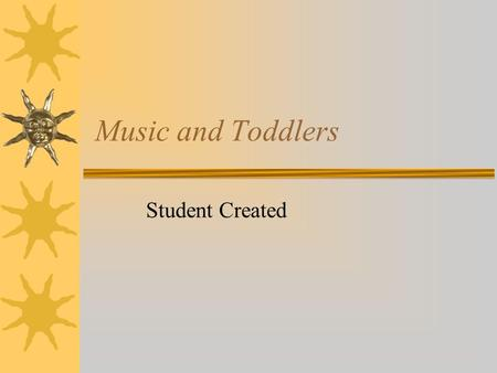 Music and Toddlers Student Created. Music and Toddlers Go Together…  Toddlers love nursery rhymes.  Singing to their animals.  To have their parents.