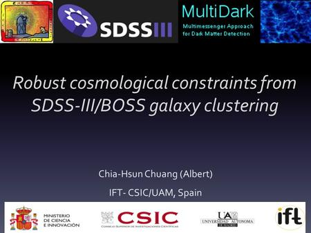 Robust cosmological constraints from SDSS-III/BOSS galaxy clustering Chia-Hsun Chuang (Albert) IFT- CSIC/UAM, Spain.