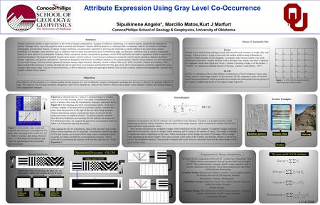 Attribute Expression Using Gray Level Co-Occurrence Sipuikinene Angelo*, Marcilio Matos,Kurt J Marfurt ConocoPhillips School of Geology & Geophysics, University.