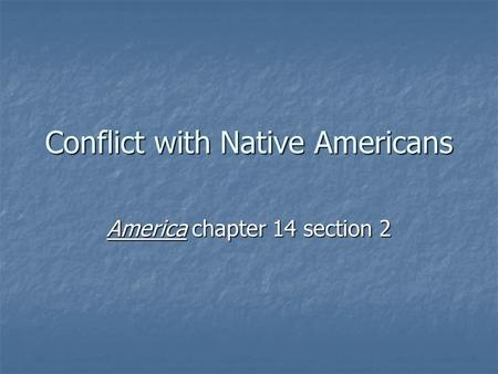 Conflict with Native Americans America chapter 14 section 2.