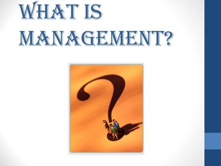 What is Management?. The organization and coordination of the activities of a business in order to achieve defined objectives. Management is often included.