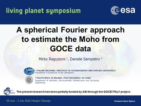 A spherical Fourier approach to estimate the Moho from GOCE data Mirko Reguzzoni 1, Daniele Sampietro 2 2 POLITECNICO DI MILANO, POLO REGIONALE DI COMO.