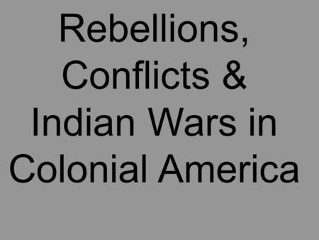 Rebellions, Conflicts & Indian Wars in Colonial America.