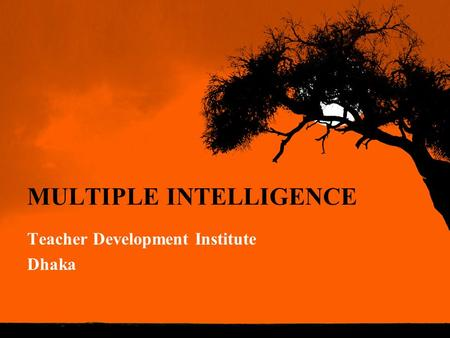 MULTIPLE INTELLIGENCE Teacher Development Institute Dhaka.