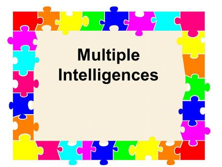 Multiple Intelligences. Today's students come to school differing widely in their abilities to think abstractly and understand complex ideas. To meet.