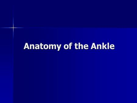 Anatomy of the Ankle. Ankle Anatomical Structures Anatomical Structures –Tibia –Fibular –Talus.