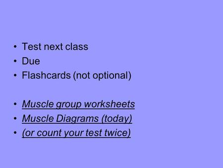 Test next class Due Flashcards (not optional) Muscle group worksheets