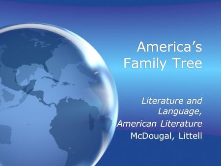 America's Family Tree Literature and Language, American Literature McDougal, Littell Literature and Language, American Literature McDougal, Littell.