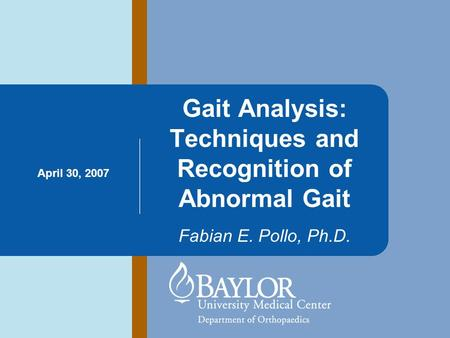 Gait Analysis: Techniques and Recognition of Abnormal Gait Fabian E. Pollo, Ph.D. April 30, 2007.