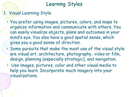 Learning Styles 1. Visual Learning Style You prefer using images, pictures, colors, and maps to organize information and communicate with others. You can.