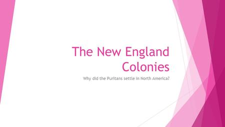 The New England Colonies Why did the Puritans settle in North America?