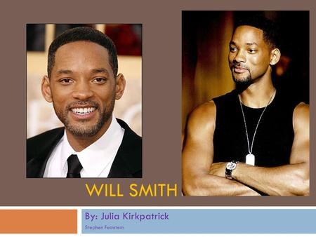 WILL SMITH By: Julia Kirkpatrick Stephen Feinstein.