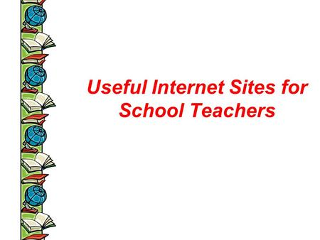Useful Internet Sites for School Teachers.  ndex.html
