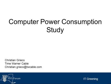IT Greening Computer Power Consumption Study Christian Grieco Time Warner Cable