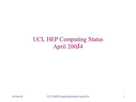 30-Jun-04UCL HEP Computing Status June 20041 UCL HEP Computing Status April 20034 DESKTOPS LAPTOPS BATCH PROCESSING DEDICATED SYSTEMS GRID MAIL WEB WTS.
