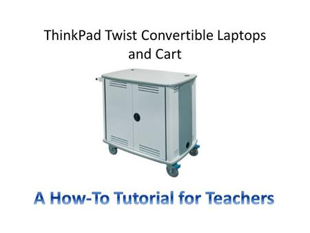 ThinkPad Twist Convertible Laptops and Cart. Cart Sign Up Go to Outlook  Public Folders  US Cart 1 or US Cart 2 (Twists) to check cart availability.