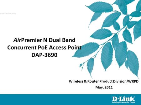 AirPremier N Dual Band Concurrent PoE Access Point DAP-3690 Wireless & Router Product Division/WRPD May, 2011.