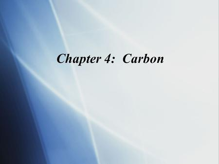 Chapter 4: Carbon. Copyright © 2004 Pearson Education, Inc. publishing as Benjamin Cummings Carbon Overview: Carbon—The Backbone of Biological Molecules.