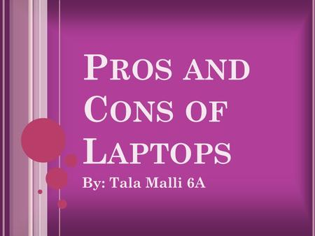 P ROS AND C ONS OF L APTOPS By: Tala Malli 6A. INTRODUCTION.