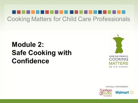 Module 2: Safe Cooking with Confidence Cooking Matters for Child Care Professionals NATIONALLY SPONSORED BY.