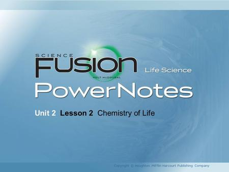 Unit 2 Lesson 2 Chemistry of Life Copyright © Houghton Mifflin Harcourt Publishing Company.